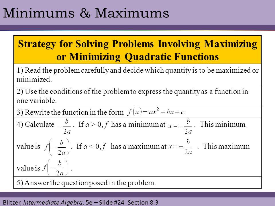 Blitzer, Intermediate Algebra, 5e – Slide #24 Section 8.3 Minimums & Maximums Strategy for Solving Problems Involving Maximizing or Minimizing Quadrat