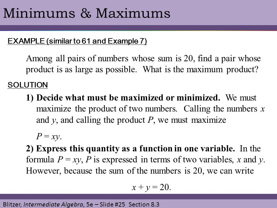 Blitzer, Intermediate Algebra, 5e – Slide #25 Section 8.3 Minimums & Maximums EXAMPLE (similar to 61 and Example 7) Among all pairs of numbers whose s