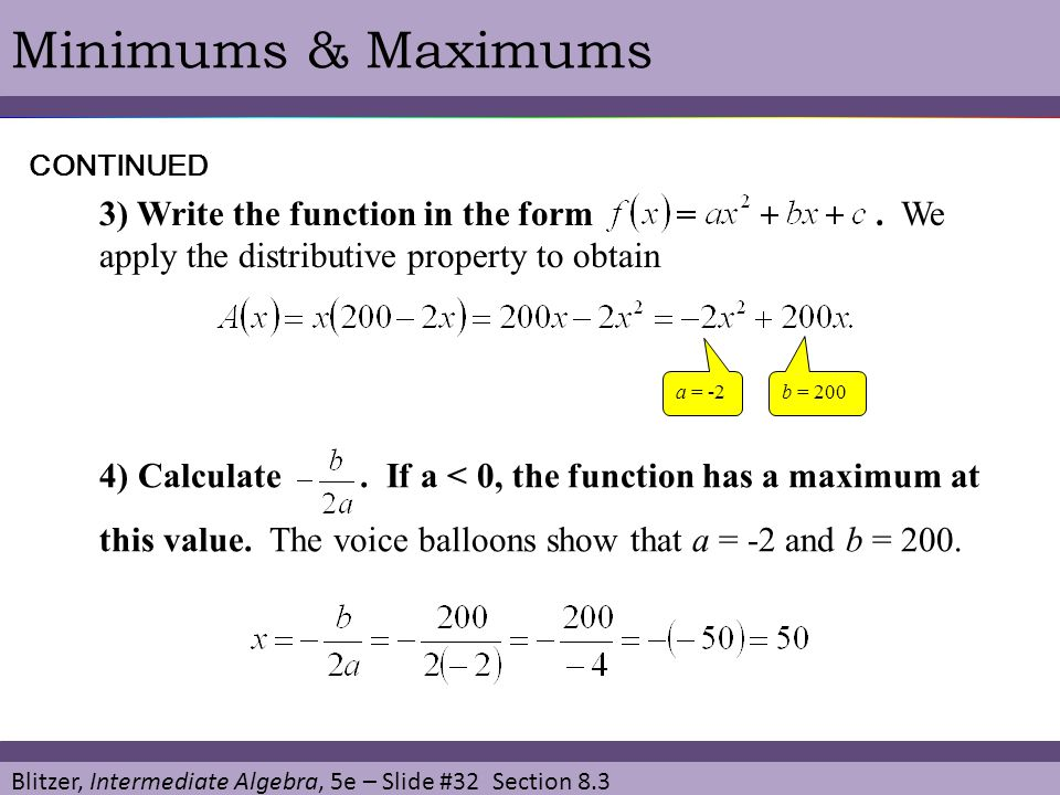 Blitzer, Intermediate Algebra, 5e – Slide #32 Section 8.3 Minimums & MaximumsCONTINUED 3) Write the function in the form. We apply the distributive pr