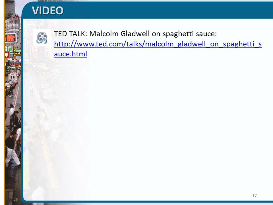 VIDEO  TED TALK: Malcolm Gladwell on spaghetti sauce: http://www.ted.com/talks/malcolm_gladwell_on_spaghetti_s auce.html http://www.ted.com/talks/malcolm_gladwell_on_spaghetti_s auce.html 17