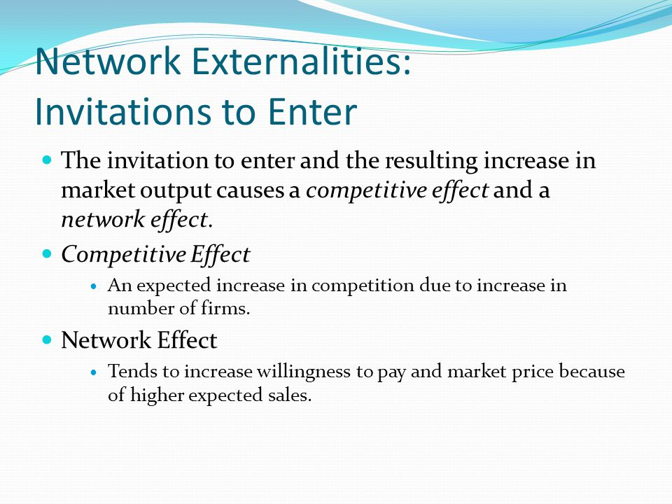 Network Externalities and Industry Structure When there are strong externalities present, the monopolist exclusive holder of a technology may have an