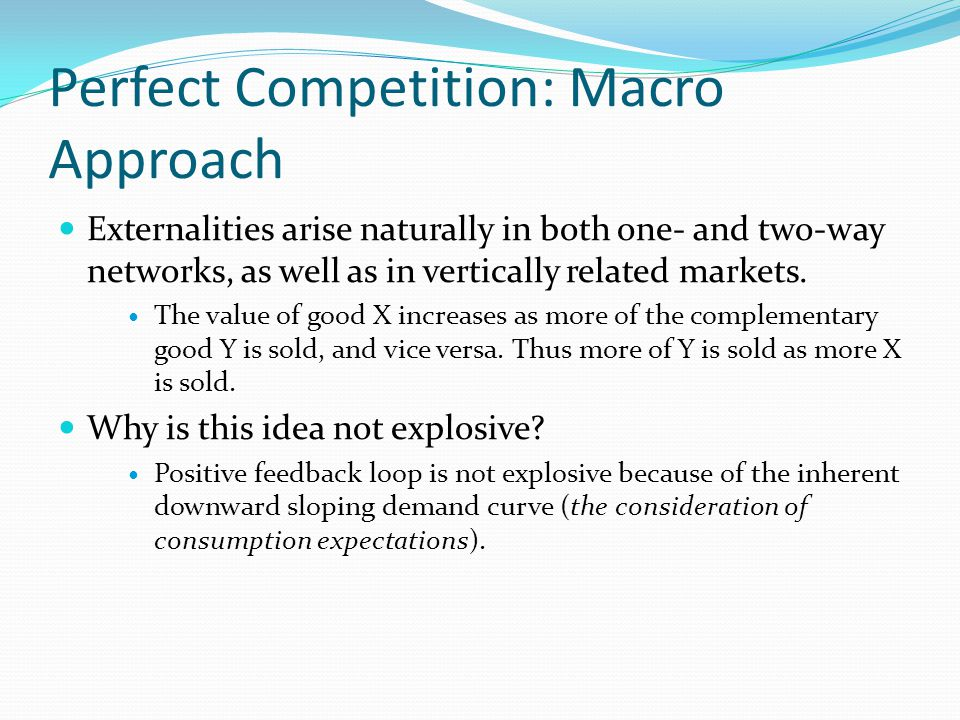 The 'Macro' vs. 'Micro' Approach Approach Macro Approach presumes that network externalities exist and attempts to model their consequences. This appr