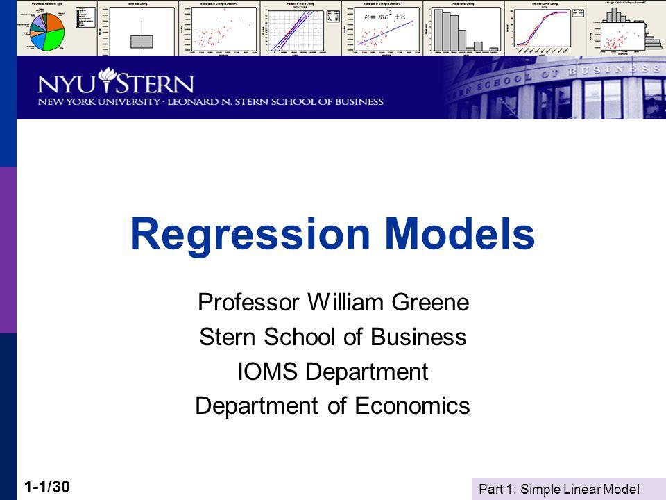 Part 1: Simple Linear Model 1-1/301-1 Regression Models Professor William Greene Stern School of Business IOMS Department Department of Economics