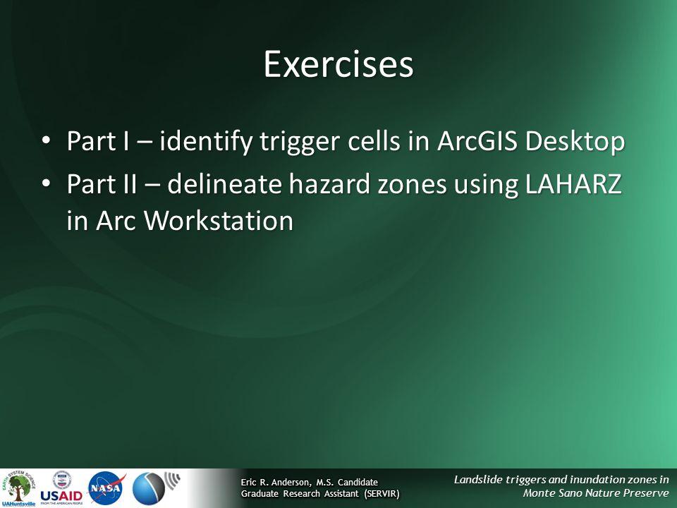 Landslide triggers and inundation zones in Monte Sano Nature Preserve Exercises Part I – identify trigger cells in ArcGIS Desktop Part I – identify tr