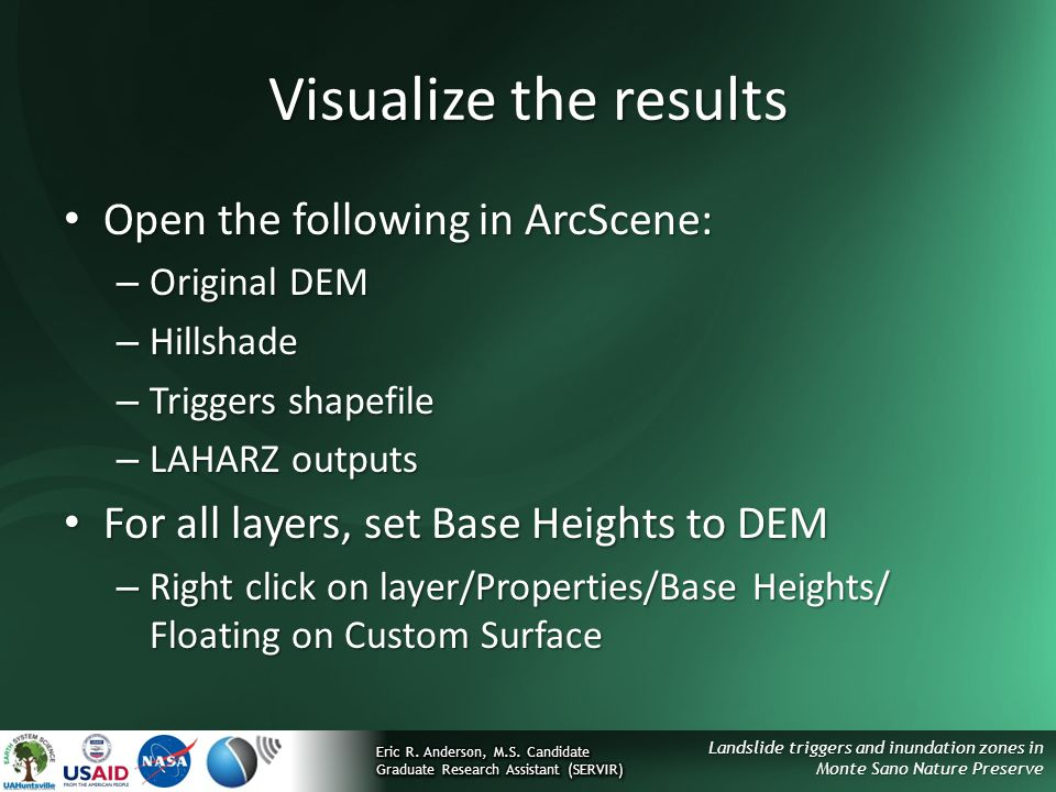 Visualize the results Open the following in ArcScene: Open the following in ArcScene: – Original DEM – Hillshade – Triggers shapefile – LAHARZ outputs