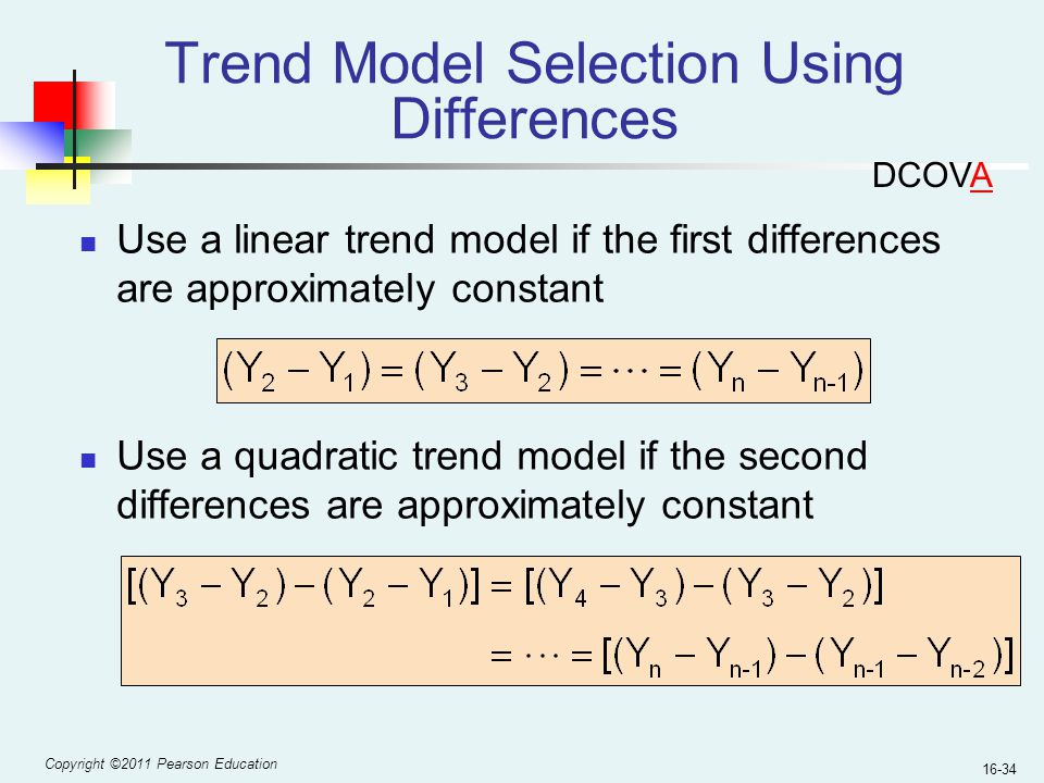 Copyright ©2011 Pearson Education 16-34 Trend Model Selection Using Differences Use a linear trend model if the first differences are approximately co