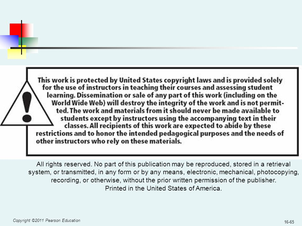 Copyright ©2011 Pearson Education 16-65 All rights reserved. No part of this publication may be reproduced, stored in a retrieval system, or transmitt