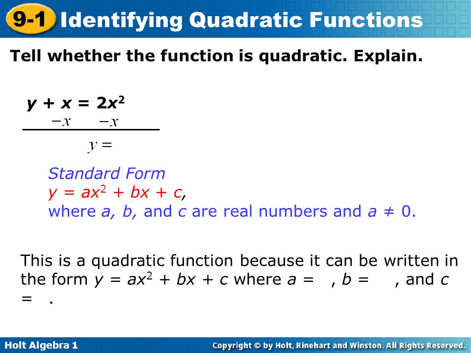 Holt Algebra 1 9-1 Identifying Quadratic Functions Tell whether the function is quadratic. Explain. This is a quadratic function because it can be wri