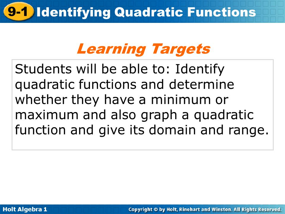 Holt Algebra 1 9-1 Identifying Quadratic Functions Students will be able to: Identify quadratic functions and determine whether they have a minimum or