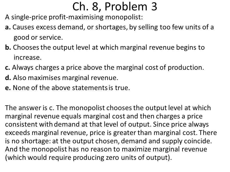 Ch.8, Problem 4 If a monopolist could perfectly price discriminate: a.