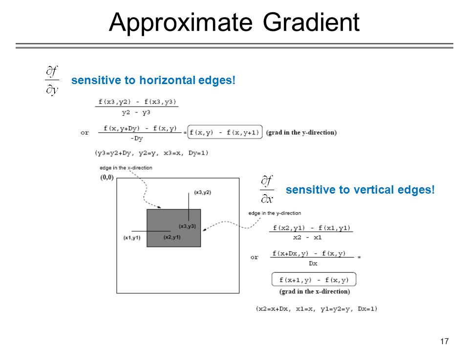 sensitive to vertical edges! sensitive to horizontal edges! Approximate Gradient 17