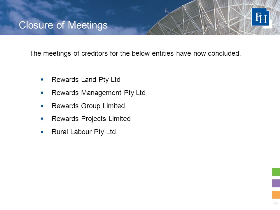 35 Closure of Meetings The meetings of creditors for the below entities have now concluded.