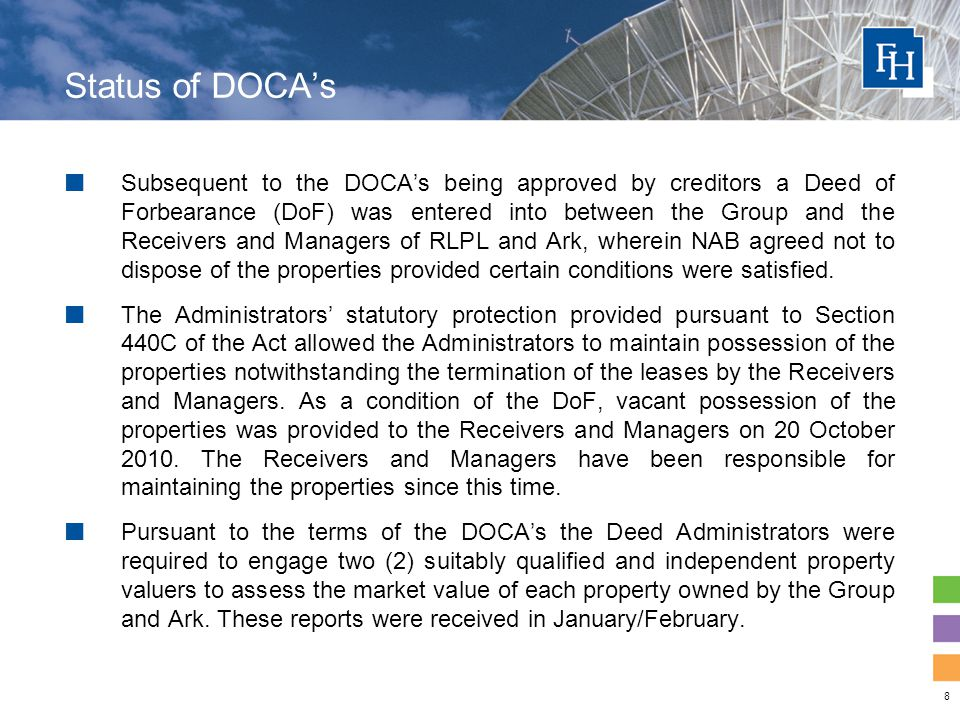 8 Status of DOCA's Subsequent to the DOCA's being approved by creditors a Deed of Forbearance (DoF) was entered into between the Group and the Receivers and Managers of RLPL and Ark, wherein NAB agreed not to dispose of the properties provided certain conditions were satisfied.
