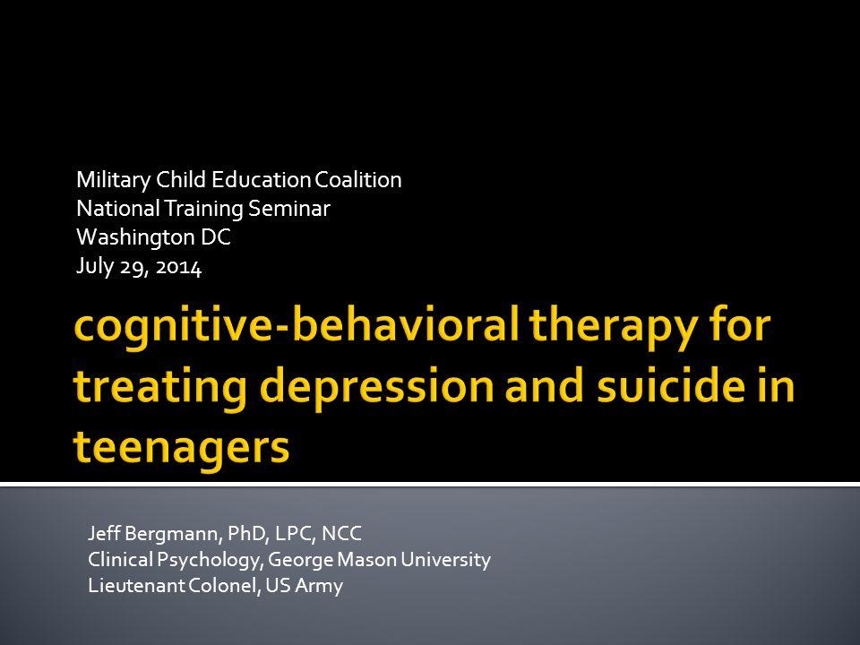 Military Child Education Coalition National Training Seminar Washington DC July 29, 2014 Jeff Bergmann, PhD, LPC, NCC Clinical Psychology, George Maso