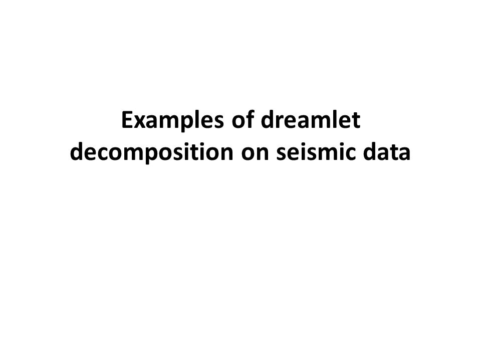 Examples of dreamlet decomposition on seismic data