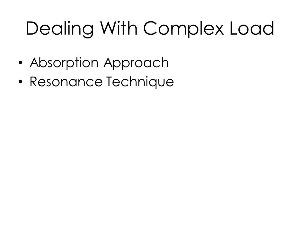Dealing With Complex Load Absorption Approach Resonance Technique