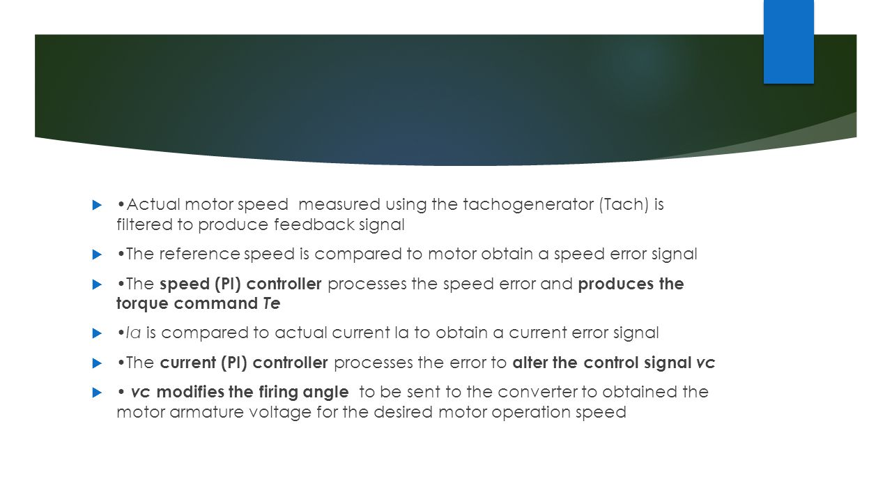  Actual motor speed measured using the tachogenerator (Tach) is filtered to produce feedback signal  The reference speed is compared to motor obtain