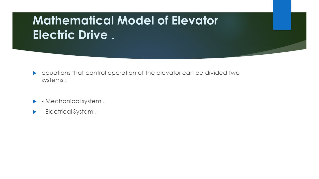 Mathematical Model of Elevator Electric Drive.  equations that control operation of the elevator can be divided two systems :  - Mechanical system.