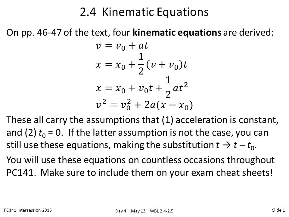 Day 4 – May 13 – WBL 2.4-2.5 2.4 Kinematic Equations PC141 Intersession 2013Slide 1