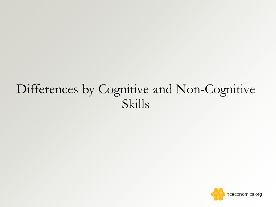 Differences by Cognitive and Non-Cognitive Skills hceconomics.org