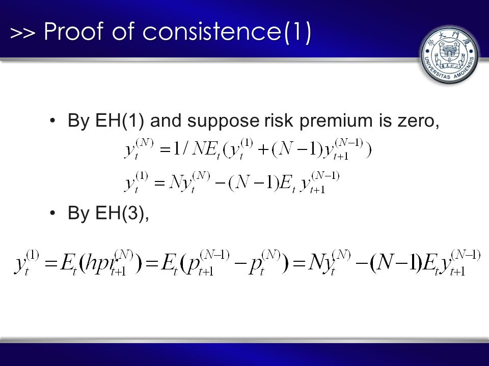 >> Proof of consistence(1) By EH(1) and suppose risk premium is zero, By EH(3),