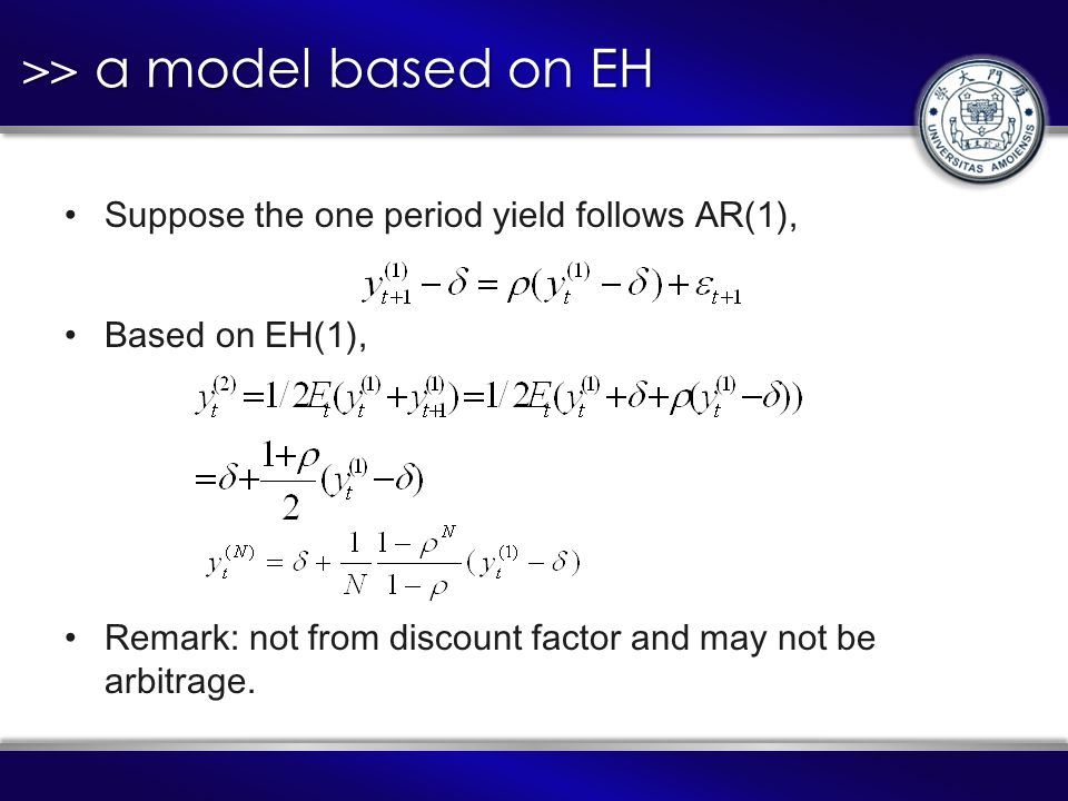 >> a model based on EH Suppose the one period yield follows AR(1), Based on EH(1), Remark: not from discount factor and may not be arbitrage.