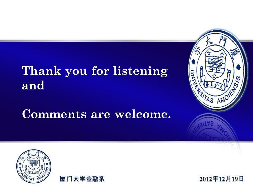 >>报告人:陈焕华 指导老师:郑振龙 教授 厦门大学金融系 Thank you for listening and Comments are welcome. 2012 年 12 月 19 日