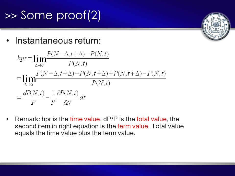 >> Some proof(2) Instantaneous return: Remark: hpr is the time value, dP/P is the total value, the second item in right equation is the term value.