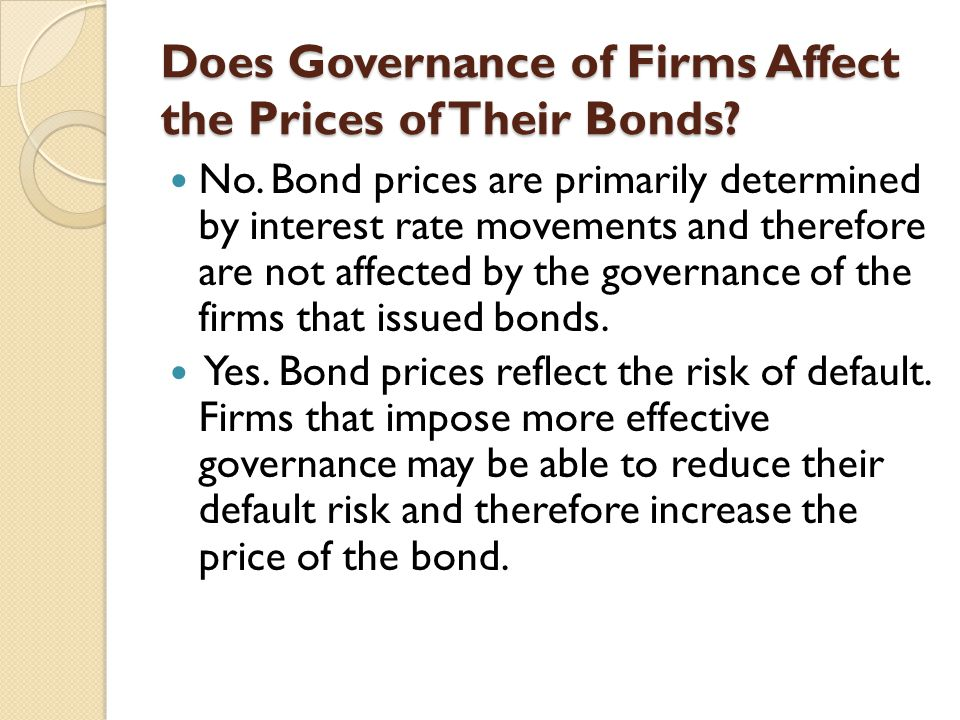 Does Governance of Firms Affect the Prices of Their Bonds? No. Bond prices are primarily determined by interest rate movements and therefore are not a