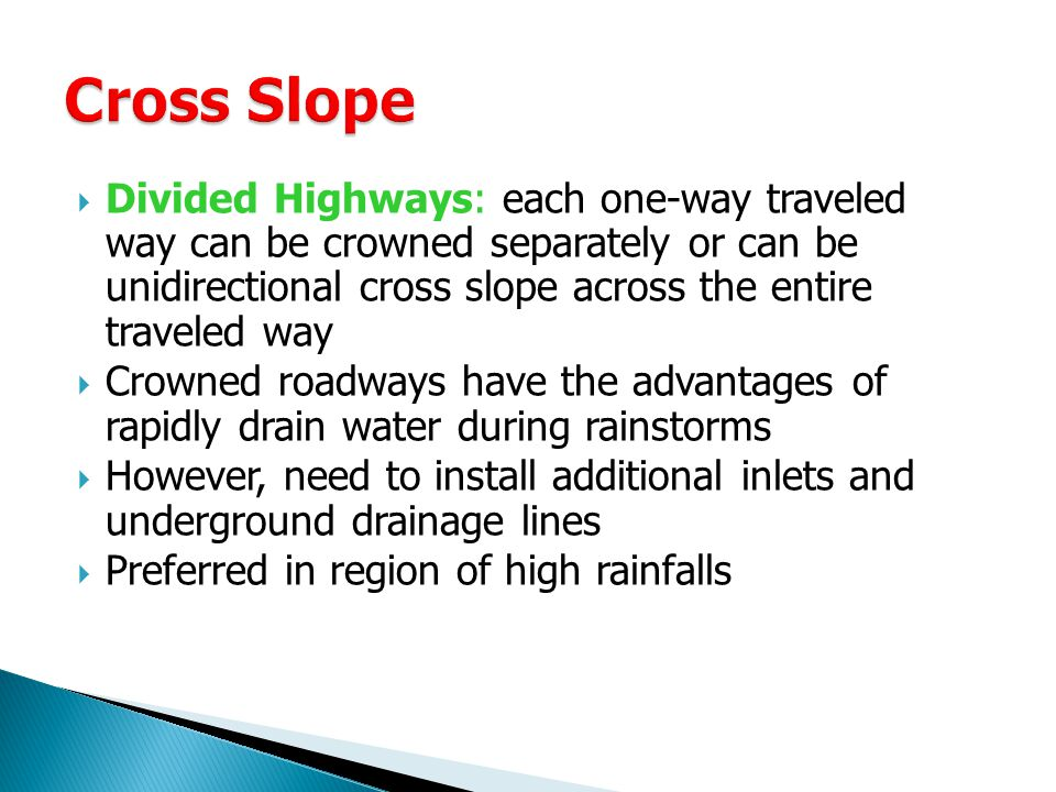  Divided Highways: each one-way traveled way can be crowned separately or can be unidirectional cross slope across the entire traveled way  Crowned