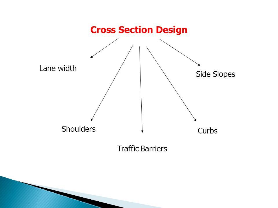 Cross Section Design Lane width Shoulders Side Slopes Curbs Traffic Barriers