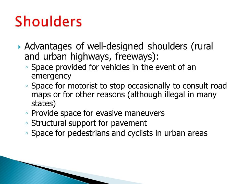 Advantages of well-designed shoulders (rural and urban highways, freeways): ◦ Space provided for vehicles in the event of an emergency ◦ Space for m