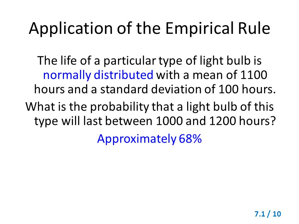 Application of the Empirical Rule The life of a particular type of light bulb is normally distributed with a mean of 1100 hours and a standard deviati