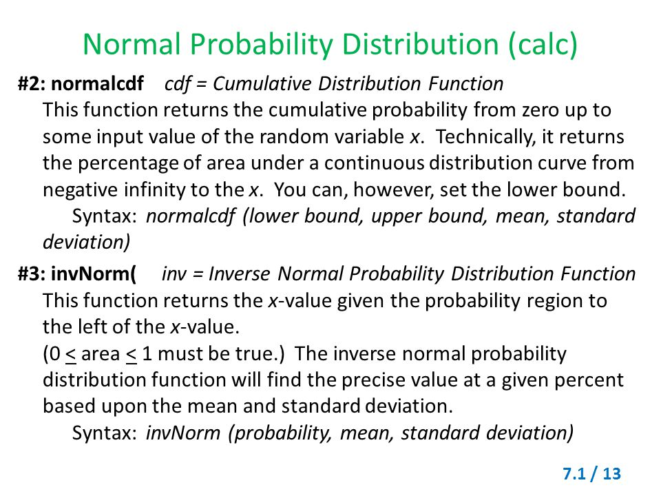 Normal Probability Distribution (calc) #2: normalcdf cdf = Cumulative Distribution Function This function returns the cumulative probability from zero