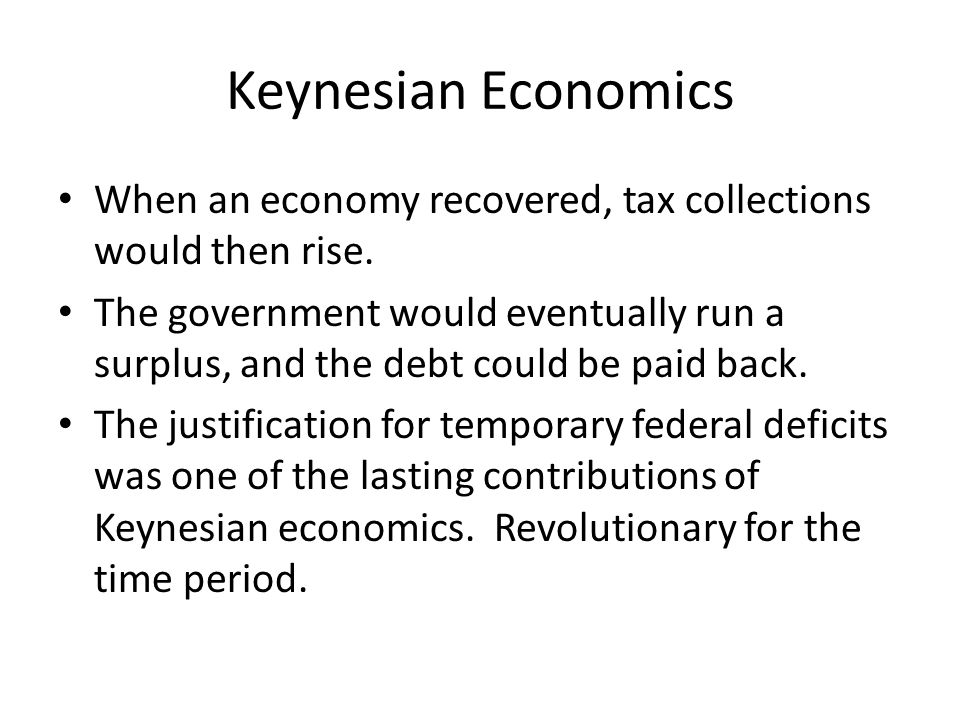 Keynesian Economics When an economy recovered, tax collections would then rise.