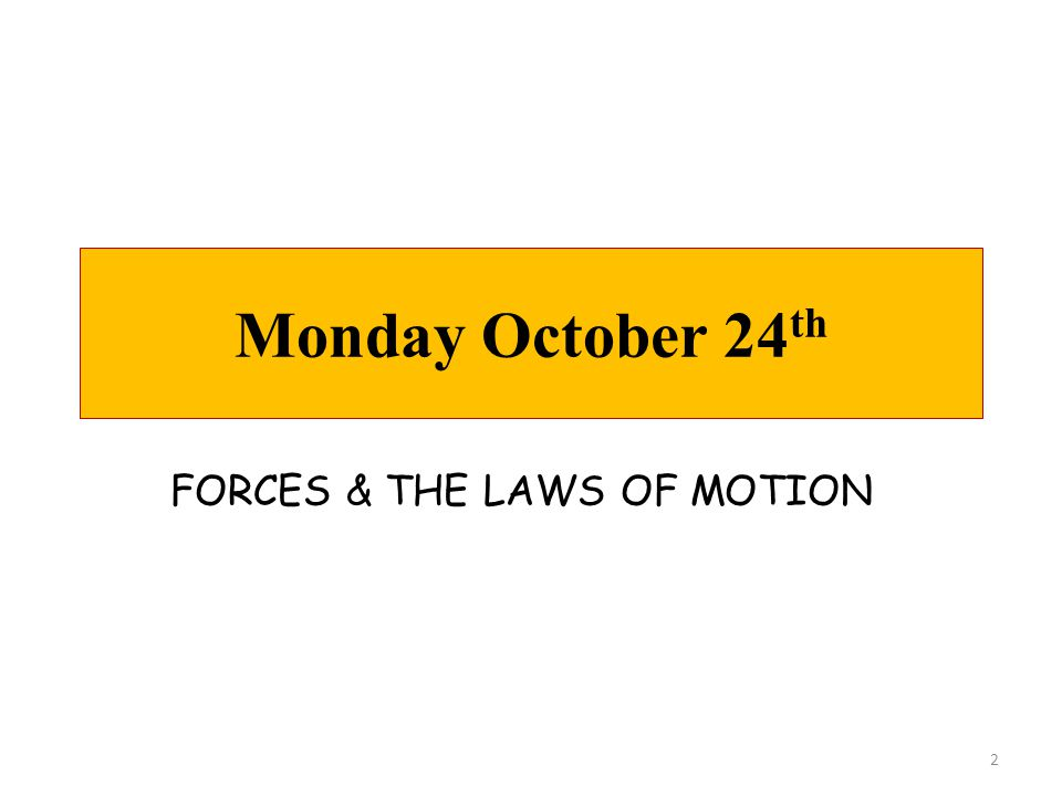TODAY'S AGENDA  Laws of Motion  Mini-Lesson: Everyday Forces (2 nd Law Problems) UPCOMING…  Thurs:Newton's 2 nd Law Lab  Fri:Quiz #2 2 nd Law Problem  Mon:Test Review  Tue:TEST #4 Monday, October 24