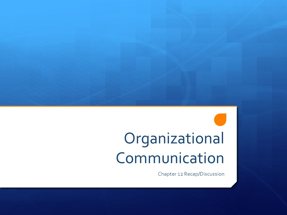 Organizational Communication Chapter 12 Recap/Discussion