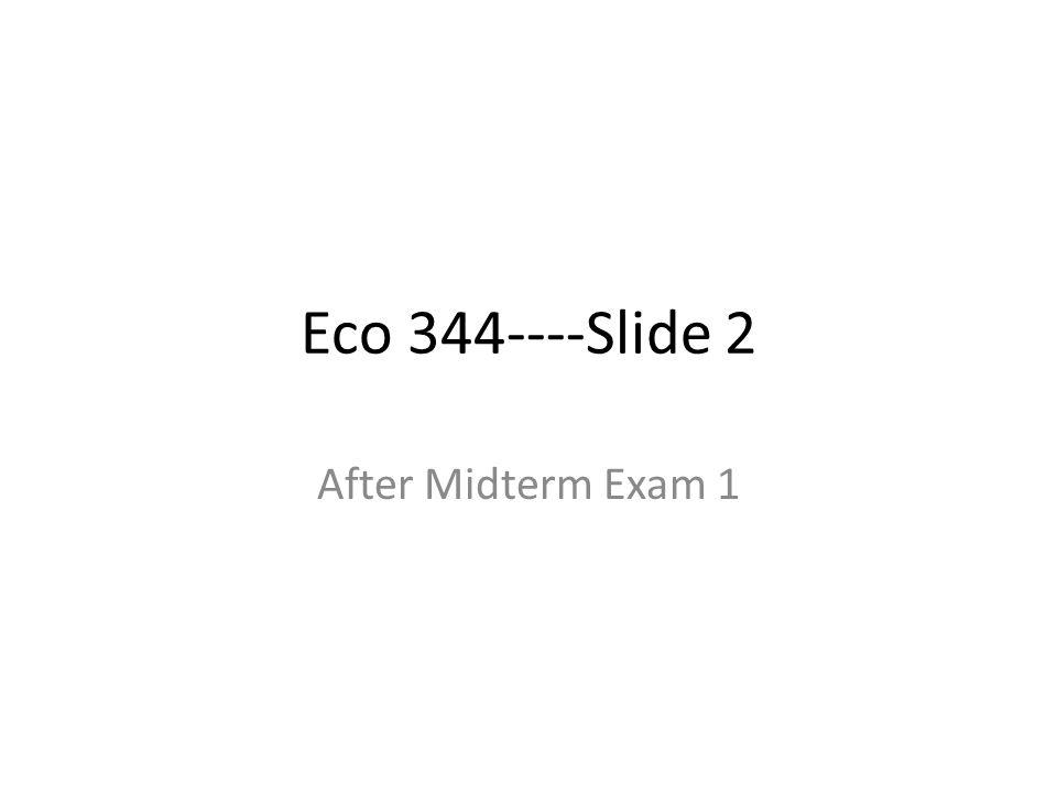 Eco 344----Slide 2 After Midterm Exam 1