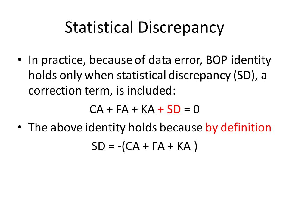 Statistical Discrepancy In practice, because of data error, BOP identity holds only when statistical discrepancy (SD), a correction term, is included: