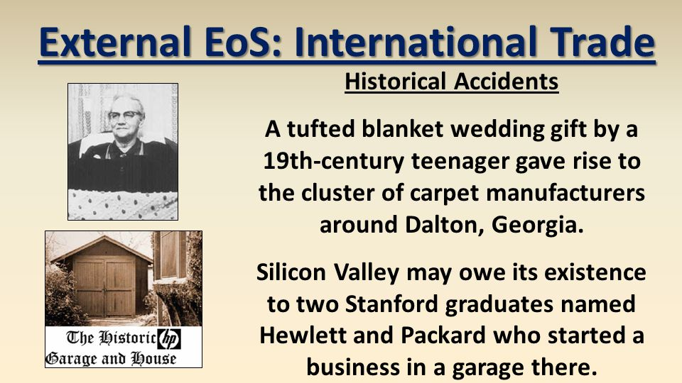 External EoS: International Trade Historical Accidents A tufted blanket wedding gift by a 19th-century teenager gave rise to the cluster of carpet manufacturers around Dalton, Georgia.