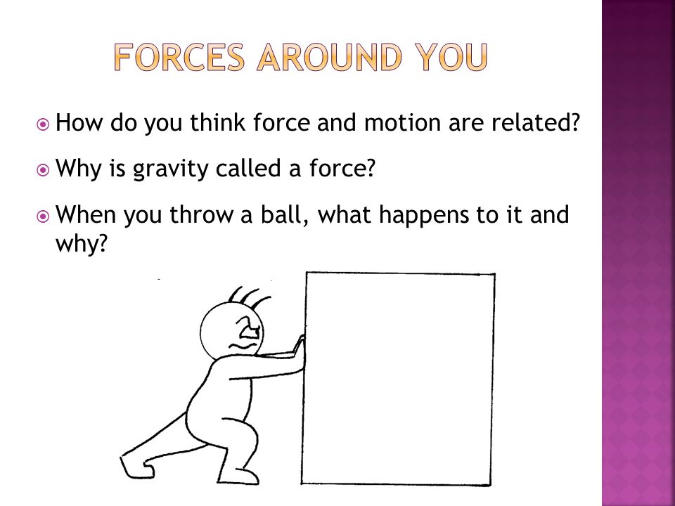  A force is a push or pull that starts, stops, or changes the direction of an object.