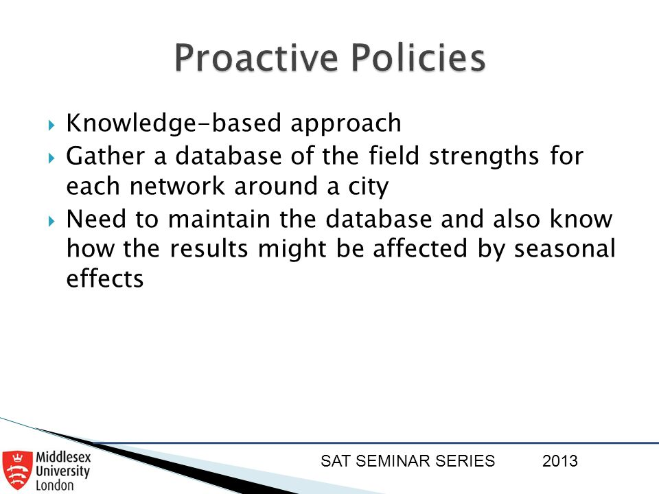 SAT SEMINAR SERIES2013  Knowledge-based approach  Gather a database of the field strengths for each network around a city  Need to maintain the dat