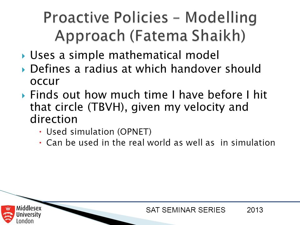 SAT SEMINAR SERIES2013  Uses a simple mathematical model  Defines a radius at which handover should occur  Finds out how much time I have before I
