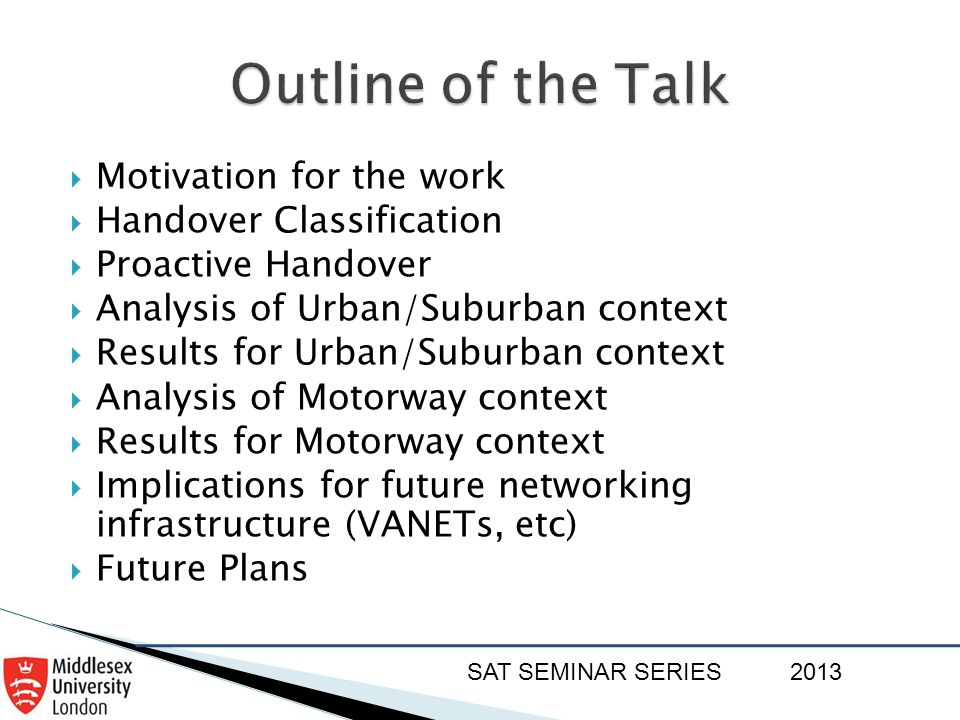 SAT SEMINAR SERIES2013  Motivation for the work  Handover Classification  Proactive Handover  Analysis of Urban/Suburban context  Results for Urb