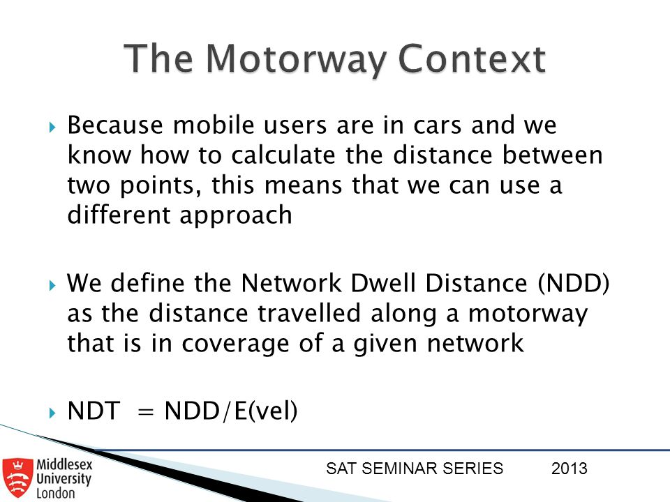 SAT SEMINAR SERIES2013  Because mobile users are in cars and we know how to calculate the distance between two points, this means that we can use a d