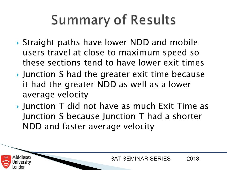 SAT SEMINAR SERIES2013  Straight paths have lower NDD and mobile users travel at close to maximum speed so these sections tend to have lower exit tim