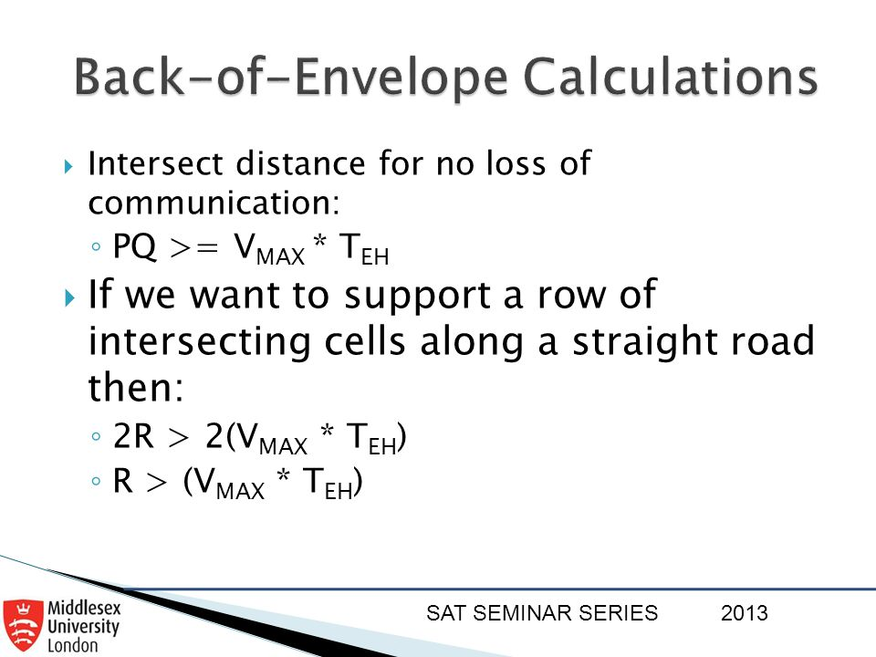 SAT SEMINAR SERIES2013  Intersect distance for no loss of communication: ◦ PQ >= V MAX * T EH  If we want to support a row of intersecting cells alo