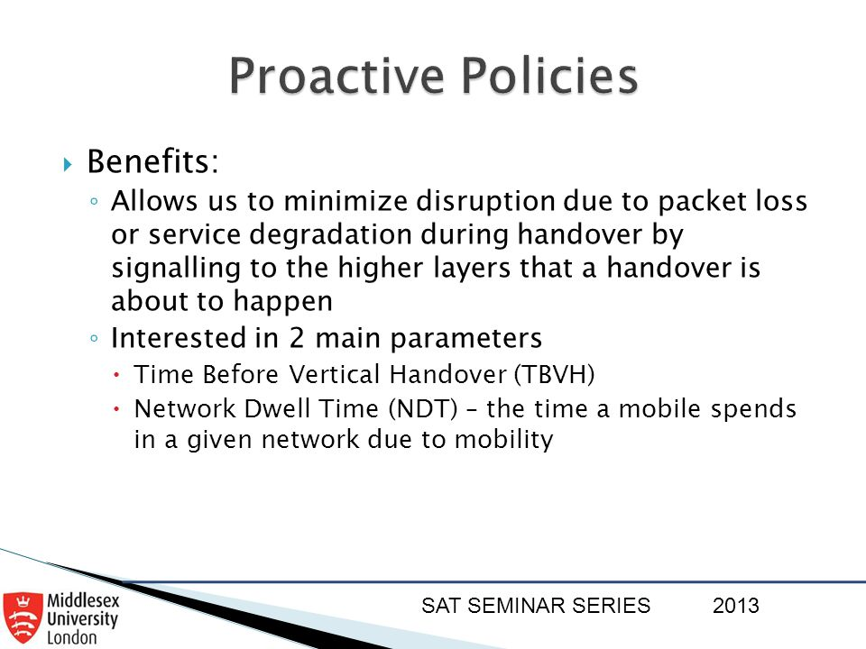 SAT SEMINAR SERIES2013  Benefits: ◦ Allows us to minimize disruption due to packet loss or service degradation during handover by signalling to the h
