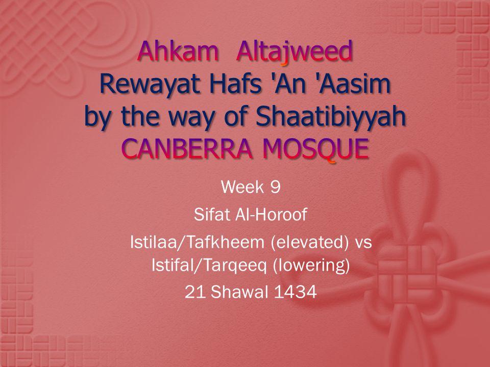 Week 9 Sifat Al-Horoof Istilaa/Tafkheem (elevated) vs Istifal/Tarqeeq (lowering) 21 Shawal 1434