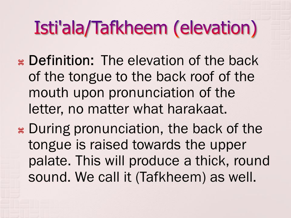  The letters of Isti ala/Tafkheem are known as thick letters and are thus pronounced with a full mouth.